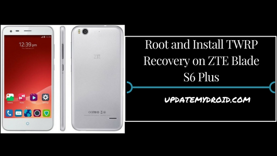 Root and Install TWRP Recovery on ZTE Blade S6 Plus, How to Root ZTE Blade S6 Plus, Install TWRP Recovery on ZTE Blade S6 Plus, Root ZTE Blade S6 Plus Using supersu