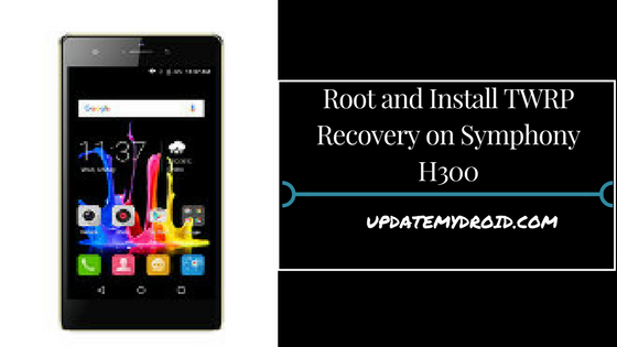 Root and Install TWRP Recovery on Symphony H300, How to Root Symphony H300, Install TWRP Recovery on Symphony H300, Root Symphony H300 Using supersu
