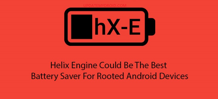 How to Save Battery life of Rooted Android device by Helix Engine, Save Battery life of Rooted Android device, Helix Engine, Save Battery life of Rooted Android device by Helix Engine