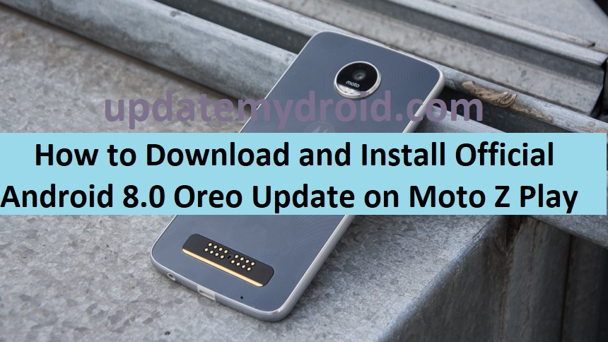 How to Download and Install Official Android 8.0 Oreo Update on Moto Z Play 1