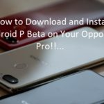 Install Android P Beta on Your Oppo R15 Pro