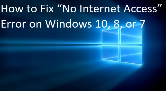 "How to Fix ""No Internet Access"" Error on Windows 10 8 or 7 , Fix ""No Internet Access"" Error, Solve ""No Internet Access"" Error on Windows 10 8 or 7"